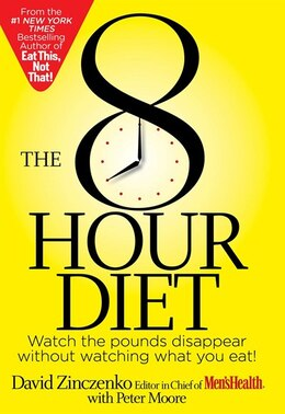 Book The 8-Hour Diet: Watch the Pounds Disappear Without Watching What You Eat! by David Zinczenko