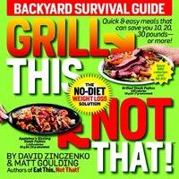 Book Grill This, Not That!: Backyard Survival Guide by David Zinczenko