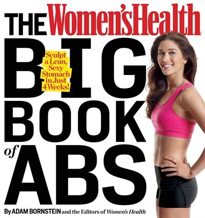 The Women's Health Big Book of Abs: Sculpt a Lean, Sexy Stomach and Your Hottest Body Ever--in Four Weeks by Adam Bornstein