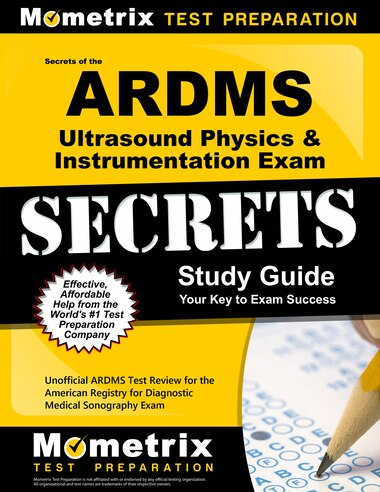 Secrets Of The Ardms Ultrasound Physics And Instrumentation Exam Study Guide: Unofficial Ardms Test Review For The Ameri by Mometrix Unofficial