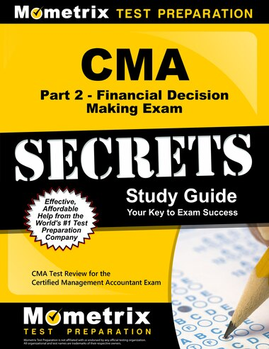 Cma Part 2 - Financial Decision Making Exam Secrets Study Guide: Cma Test Review For The Certified Management Accountant by Cma Exam Secrets Tes