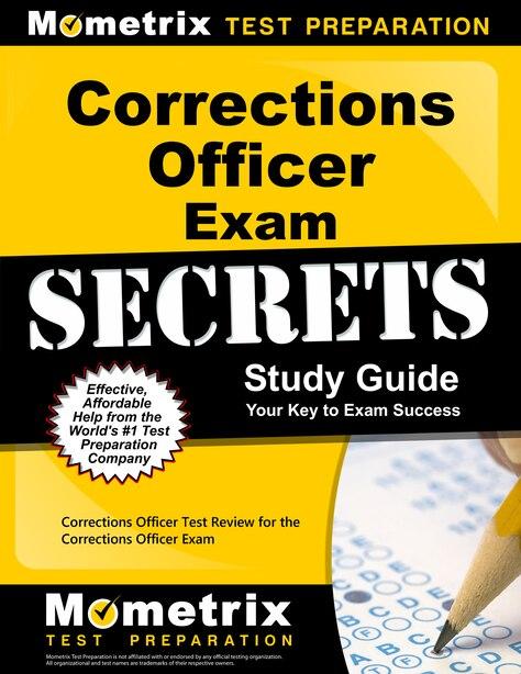 Corrections Officer Exam Secrets Study Guide: Corrections Officer Test Review For The Corrections Officer Exam by Corrections Officer