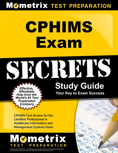 Cphims Exam Secrets Study Guide: Cphims Test Review For The Certified Professional In Healthcare Information And Managem by Cphims Exam Secrets