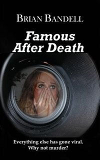 Famous After Death by Brian Bandell