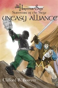 Uneasy Alliance (The Imperium Saga: Survivor's of the Siege, Book 2) by Clifford B. Bowyer