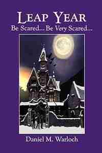 Leap Year: Be Scared...very Scared by Daniel M. Warloch