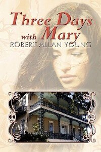 Three Days With Mary by Robert Allan Young