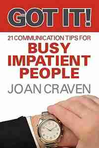 Got It! Twenty-one Communication Tips For Busy, Impatient People by Joan Craven