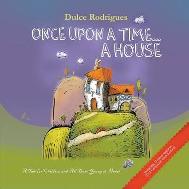 Once Upon a Time . . . A House: A Tale for Children and All Those Young at Heart by Dulce Rodrigues