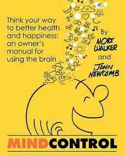 Mind Control: Think Your Way to Better Health and Happiness: An Owner's Manual for Using the Brain by John Newcomb