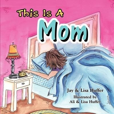 This Is A Mom by Jay Huffer