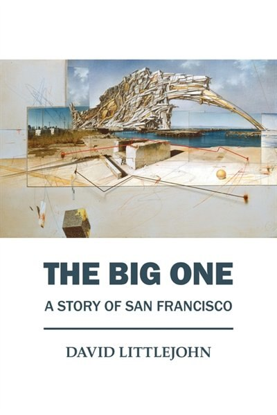 The Big One: A Story Of San Francisco by David Littlejohn