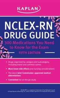 NCLEX-RN Drug Guide: 300 Medications You Need to Know for the Exam by Kaplan