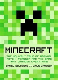 Book Minecraft: The Unlikely Tale Of Markus Notch Persson And The Game That Changed Everything by Daniel Goldberg