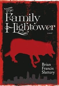 The Family Hightower: A Novel by Brian Francis Slattery
