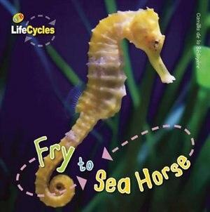 Fry to Seahorse by Camilla De La Bedoyere
