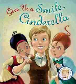 Fairytales Gone Wrong: Give Us A Smile, Cinderella!: A Story About Personal Hygiene by Steve Smallman