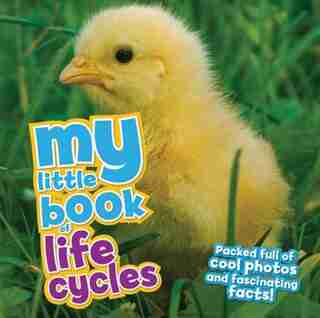My Little Book Of Life Cycles: Packed Full Of Cool Photos And Fascinating Facts! by Camilla De La Bedoyere