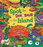 Spot The Dinosaur On The Island: Packed With Things To Spot And Facts To Discover!