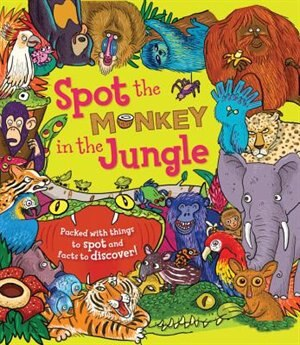 Spot The Monkey In The Jungle: Packed With Things To Spot And Facts To Discover! by Stella Maidment