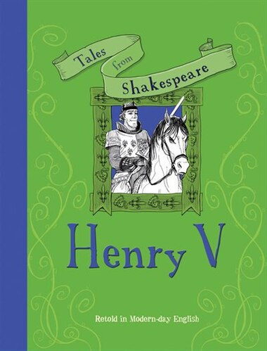Tales From Shakespeare: Henry V: Retold In Modern Day English by Timothy Knapman