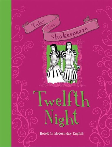 Tales From Shakespeare: Twelfth Night: Retold In Modern Day English by Timothy Knapman