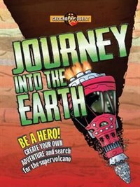 Journey Into The Earth: Be A Hero! Create Your Own Adventure And Journey To The Center Of The Earth by John Townsend