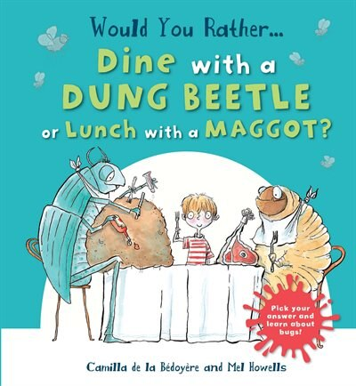 Would You Rather Dine With A Dung Beetle Or Lunch With A Maggot?: Pick Your Answer And Learn About Bugs! by Camilla De La Bedoyere
