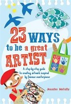 23 Ways To Be A Great Artist: A Step-by-step Guide To Creating Artwork Inspired By Famous…