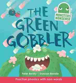 Monsters' Nonsense: The Green Gobbler: Practise Phonics With Non-words by Peter Bently
