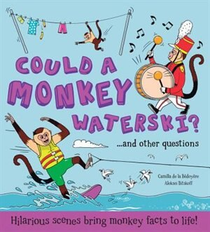 Could A Monkey Waterski?: Hilarious Scenes Bring Monkey Facts To Life! by Camilla De La Bedoyere