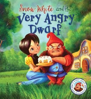 Fairytales Gone Wrong: Snow White And The Very Angry Dwarf: A Story About Anger Management by Steve Smallman