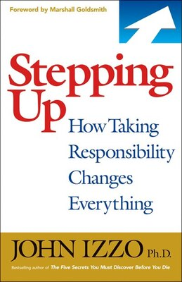 Book Stepping Up: How Taking Responsibility Changes Everything by John Izzo, Phd