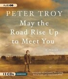 May the Road Rise Up to Meet You: A Novel