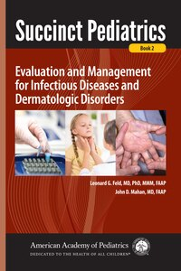 Succinct Pediatrics: Evaluation And Management For Infectious Diseases And Dermatologic Disorders