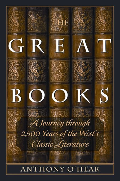 The Great Books: A Journey Through 2,500 Years Of The West's Classic Literature de Anthony O'Hear