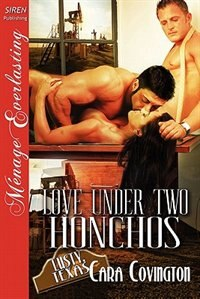 Love Under Two Honchos [the Lusty, Texas Collection] (siren Publishing Menage Everlasting) by Cara Covington