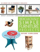 Ridiculously Simple Furniture Projects: Great Looking Furniture Anyone Can Build