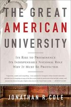 The Great American University: Its Rise to Preeminence, Its Indispensable National Role, Why It…