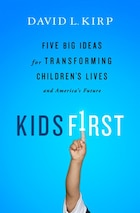 Kids First: Five Big Ideas for Transforming Children's Lives and America's Future