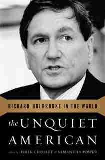 The Unquiet American: Richard Holbrooke in the World de Derek Chollet