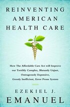 Reinventing American Health Care: How the Affordable Care Act will Improve our Terribly Complex…