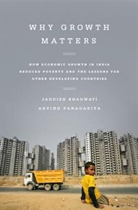Why Growth Matters: How Economic Growth in India Reduced Poverty and the Lessons for Other…