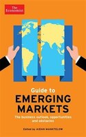 The Economist Guide to Emerging Markets: The business outlook, opportunities and obstacles
