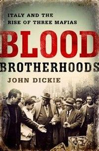 Book Blood Brotherhoods: A History of Italy?s Three Mafias by JOHN DICKIE