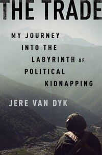 The Trade: My Journey Into The Labyrinth Of Political Kidnapping