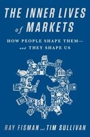 The Inner Lives of Markets: How People Shape Them?And They Shape Us
