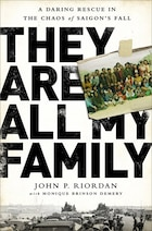 They Are All My Family: A Daring Rescue in the Chaos of Saigon?s Fall