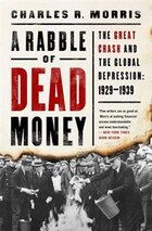 A Rabble Of Dead Money: The Great Crash And The Global Depression: 1929?1939