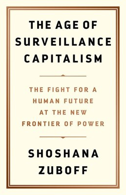 Book The Age Of Surveillance Capitalism: The Fight For A Human Future At The New Frontier Of Power by Shoshana Zuboff